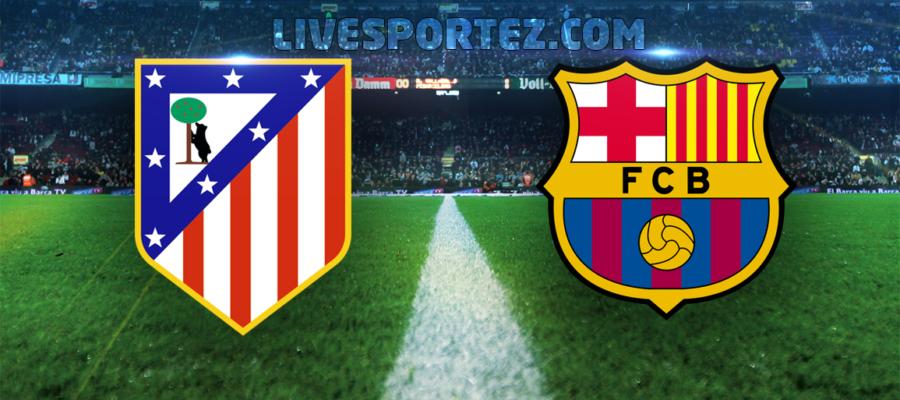 Atletico Madrid vs Barcelona Live Stream